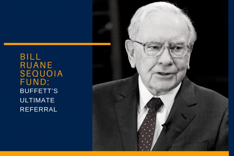 Bill Ruane Sequoia Fund: Buffett's Ultimate Referral