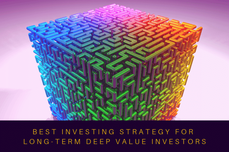 Best Investing Strategy for Long-Term Deep Value Investors